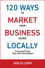 120 Ways to Market Your Business Hyper Locally Sue Ellson Book Cover